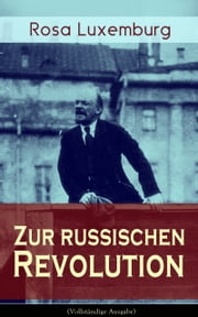 Zur russischen Revolution (Vollständige Ausgabe) - Kritik der Leninschen Revolutionstheorie ebook by Kobo.Web.Store.Products.Fields.ContributorFieldViewModel