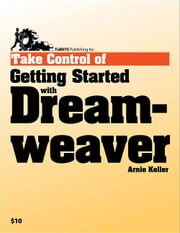 Take Control of Getting Started with Dreamweaver ebook by Arnie Keller
