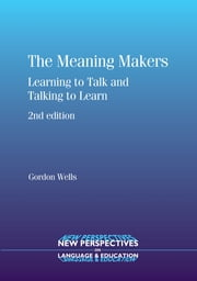 The Meaning Makers: Learning to Talk and Talking to Learn ebook by Gordon Wells