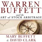 Warren Buffett and the Art of Stock Arbitrage - Proven Strategies for Arbitrage and Other Special Investment Situations audiobook by Mary Buffett, David Clark