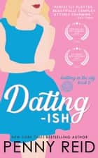 Dating-ish - A Friends to Lovers Romance ebook by Penny Reid