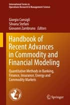 Handbook of Recent Advances in Commodity and Financial Modeling - Quantitative Methods in Banking, Finance, Insurance, Energy and Commodity Markets ebook by Giovanni Zambruno, Giorgio Consigli, Silvana Stefani