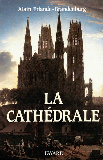La Cathédrale ebook by Alain Erlande-Brandenburg