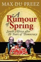 A Rumour of Spring - South Africa after 20 Years of Democracy eBook by Max du Preez