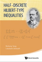 Half-Discrete Hilbert-Type Inequalities ebook by Bicheng Yang,Lokenath Debnath