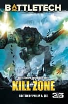 BattleTech: Kill Zone - BattleCorps Anthology Volume 7 ebook by Philip A. Lee, Editor