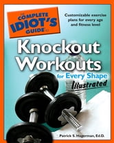 The Complete Idiot's Guide to Knockout Workouts for Every Shape Illus ebook by Patrick S. Hagerman Ed.D