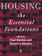 Housing: The Essential Foundations ebook by Dr Paul Balchin, Paul Balchin, Maureen Rhoden