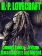 Country Tales of Arkham, Massachusetts and Beyond ebook by H.P. Lovecraft, John Gregory Betancourt
