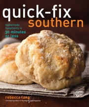 Quick-Fix Southern - Homemade Hospitality in 30 Minutes or Less ebook by Rebecca Lang