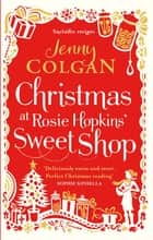 Christmas at Rosie Hopkins' Sweetshop ebook by Jenny Colgan