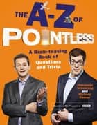 The A-Z of Pointless - A brain-teasing bumper book of questions and trivia ebook by Alexander Armstrong, Richard Osman