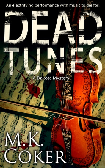 Dead Tunes - A Dakota Mystery ebook by M.K. Coker
