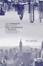 The Charismatic City and the Public Resurgence of Religion ebook by N. Wariboko