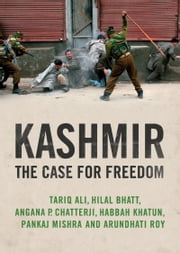 Kashmir - The Case for Freedom ebook by Arundhati Roy,Pankaj Mishra,Hilal Bhatt,Angana P. Chatterji,Tariq Ali