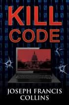 Kill Code ebook by Joseph Francis Collins