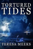 Tortured Tides ebook by Teresa Meeks