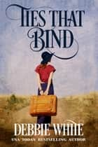 Ties That Bind ebook by Debbie White