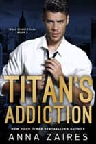 Titan's Addiction ebook by Anna Zaires