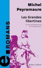 Les grandes libertines ebook by Michel PEYRAMAURE