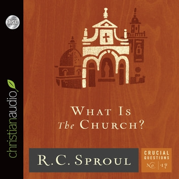 What Is the Church? audiobook by R.C. Sproul