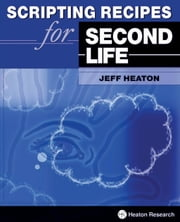 Scripting Recipes for Second Life ebook by Heaton, Jeff