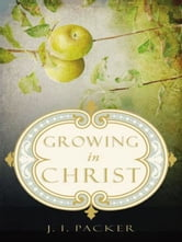 Growing in Christ ebook by J. I. Packer