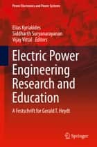 Electric Power Engineering Research and Education ebook by Elias Kyriakides,Siddharth Suryanarayanan,Vijay Vittal