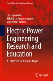 Electric Power Engineering Research and Education - A festschrift for Gerald T. Heydt ebook by