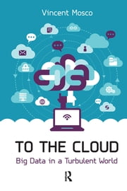 To the Cloud - Big Data in a Turbulent World ebook by Vincent Mosco