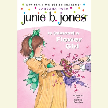 Junie B. Jones Is (Almost) a Flower Girl - Junie B. Jones #13 audiobook by Barbara Park