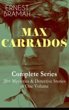 MAX CARRADOS - Complete Series: 20+ Mysteries & Detective Stories in One Volume - The Bravo of London, The Coin of Dionysius, The Game Played In the Dark, The Eyes of Max Carrados, The Eastern Mystery, The Strange Case of Cyril Bycourt, The Missing Witness Sensation and many more ebook by Ernest Bramah