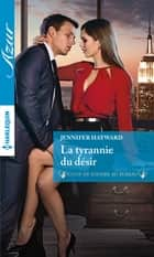 La tyrannie du désir ebook by Jennifer Hayward