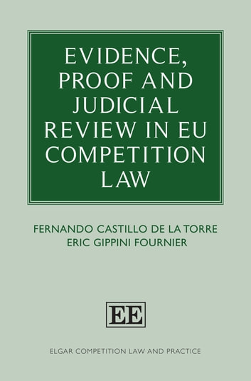 Evidence, Proof and Judicial Review in EU Competition Law ebook by Fernando Castillo de la Torre,Eric Gippini Fournier
