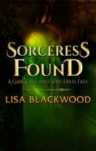 Sorceress Found ebook by Lisa Blackwood
