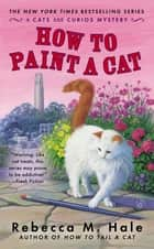 How to Paint a Cat ebook by Rebecca M. Hale