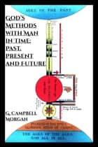 God's Methods with Man in Time - Past, Present and Future ebook by G. Campbell Morgan