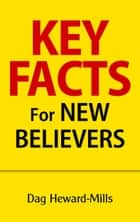 Key Facts for New Believers eBook by Dag Heward-Mills
