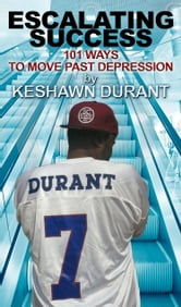 Escalating Success: 101 Ways to Move Past Depression ebook by Keshawn Durant