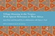 Village Housing in the Tropics - With Special Reference to West Africa ebook by Jane Drew,Maxwell Fry,Harry L Ford