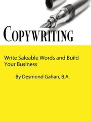 Copywriting: Write Saleable Words and Build Your Business ebook by Desmond Gahan