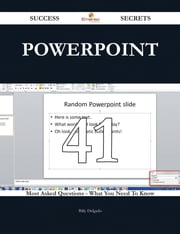 PowerPoint 41 Success Secrets - 41 Most Asked Questions On PowerPoint - What You Need To Know ebook by Billy Delgado