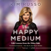 The Happy Medium - Life Lessons from the Other Side audiobook by Kim Russo
