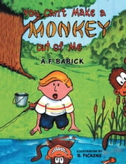 You can't Make a Monkey Out of Me ebook by A. F. Babick