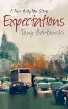 Expectations - A True Adoption Story ebook by Tony Bertauski