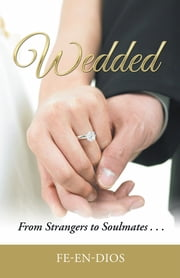 Wedded - From Strangers to Soulmates . . . ebook by Fe-en-Dios