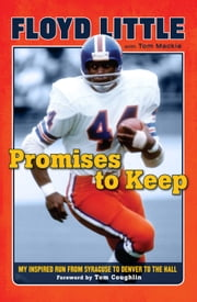 Promises to Keep - My Inspired Run from Syracuse to Denver to the Hall ebook by Floyd Little,Tom Mackie,Tom Coughlin