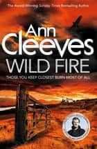 Wild Fire: The Shetland Series 8 ebook by Ann Cleeves