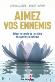 Aimez vos ennemis ebook by Sharon Salzberg, Robert Thurman