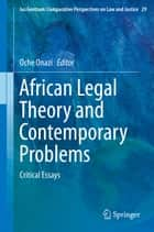 African Legal Theory and Contemporary Problems - Critical Essays ebook by Oche Onazi
